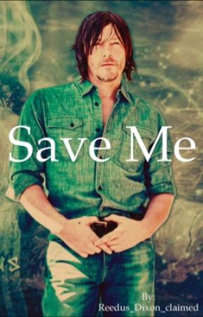 Save Me { Norman Reedus } by Reedus_Dixon_claimed