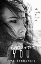 Hold on To You by LoveMeOrHateMe_-