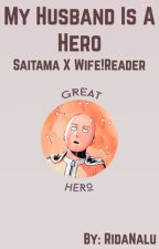 My Husband Is A Hero |Saitama x Wife!Reader| by RidaNalu