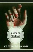 A Book Of Phobias by BrokenDreamer16