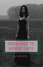From Bad to Worse Days by Cathy098