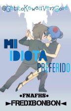 Mi idiota preferido (Fred x BonBon)  by LovelyDoesntCare