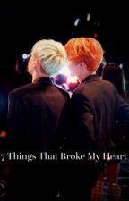 7 Things That Broke My Heart [Yoonmin] by ojezumotyl