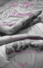 Sur plus d'amour (Tome 3) by chaffl
