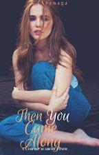 Then You Came Along by AleksandreaAnais