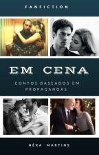 Em Cena- Contos inspirados em propagandas by NekaMartins
