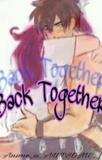 Back Together✔ by Anime_is_AWESOME__