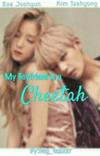 MY BOYFRIEND IS A CHEETAH : KTHXBJH by img_maker