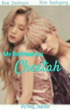 MY BOYFRIEND IS A CHEETAH : KTHXBJH by img_maker