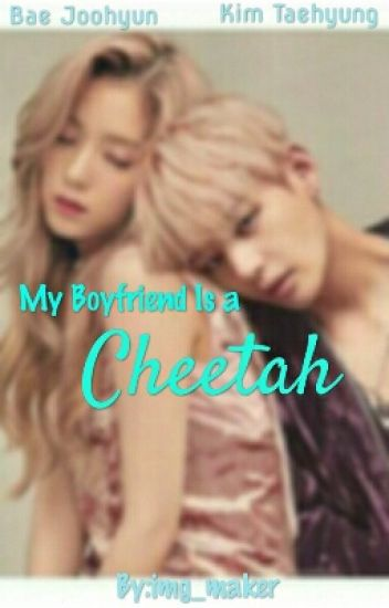 MY BOYFRIEND IS A CHEETAH : KTHXBJH
