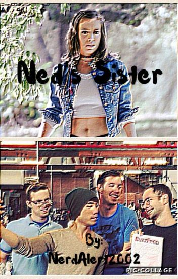 Ned's Sister- A Try Guys Fanfiction