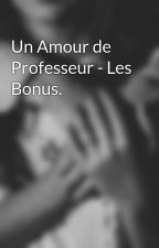 Un Amour de Professeur - Les Bonus. by Undebutdecriture