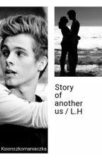 Story of another us / L.H | ZAWIESZONE by Ksionszkomaniaczka