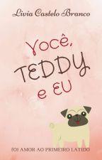 Você, Teddy e eu by AnaLiviaCasteloBranc