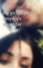 my girlfriend is amy lee's daughter by married_at_midnight