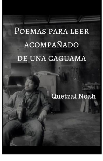 Poemas para leer acompañado de una caguama por Quetzal Noah