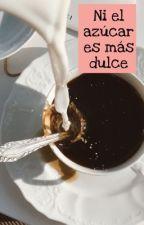 Ni el azúcar es más dulce by Sabrina3vr