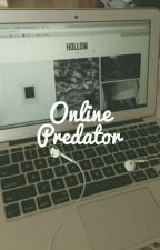 ~°Online Predator (COMPLETED)°~ by BeYourselfBeUnique0