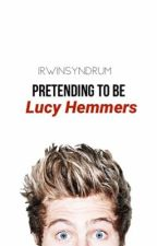 Pretending To Be Lucy Hemmers  by irwinsyndrum