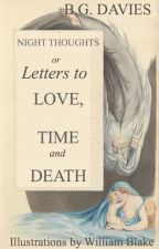 Night Thoughts: Letters to Love, Time and Death by BG_Davies