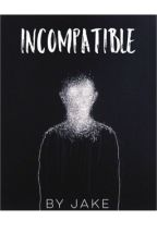 Incompatible  by jakeswriting
