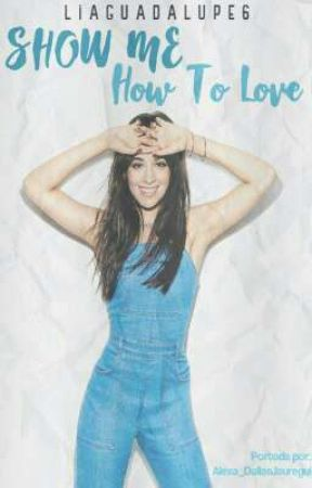 Show Me How To Love (Camila Cabello y tu) by OnlyValid