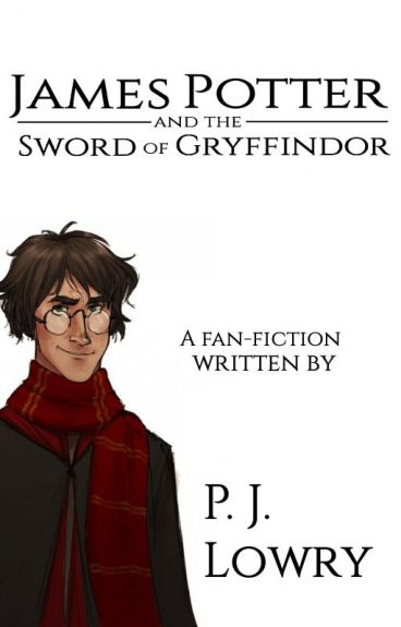 James Potter and the Sword of Gryffindor by PJLowry