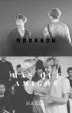 Markson más que amigos by AnahiArias4