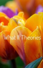 What If Theories by -Uchiha-Kittzy-