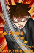 The Power of the Prince  -MiniCat/WildLadd by BadassFreakyFrow