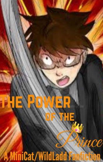 The Power of the Prince  -MiniCat/WildLadd