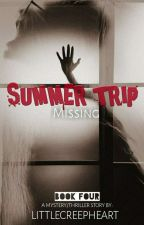 Summer Trip 4: Missing(Completed And Edited) by LittleCreepHeart