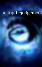 #stopthejudgement by jbuggy100
