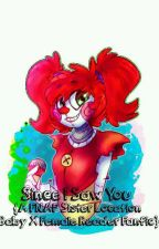 Since I Saw You {A FNAF Sister Location Baby X Female Reader Fanfic} by Karla5683