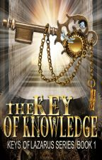 The Key of Knowledge  Book one of The Keys of Lazarus by mlackey23