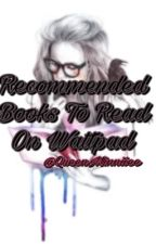 Recommended Books To Read On Wattpad  by QueenMinniiee