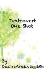 Textrovert One Shot by DucksAreEvil_10