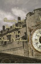 Beauty, the Beast, and the Time Machine by LostGypsyGirl