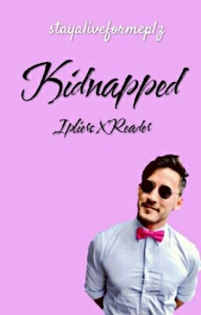 Kidnapped {Ipliers × Reader} by stayaliveformeplz