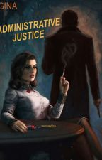 Administrative Justice by euphoriaseeker