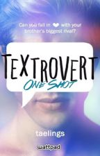 Textrovert One Shot (@taelings) by taelings