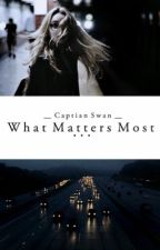 What Matters Most by __CaptainSwan__