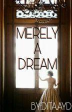 Merely A Dream by DianAyuDewi