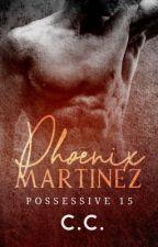 POSSESSIVE 15: Phoenix Martinez - COMPLETED by CeCeLib