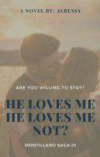 He Love's Me  He Loves Me Not? [ The Montillano Saga BOOK 3] by albenia26