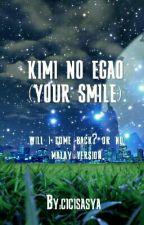 KIMI NO EGAO (YOUR SMILE) by cicisasya