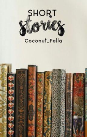 Short Stories [#Wattys2017] by Coconut_Fella