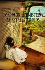 Grimm Jr.'s Twisted Fairy Tales For Kids by -BlackViper-