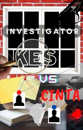 INVESTIGATOR -Kes vs Cinta??- by misswriter1997