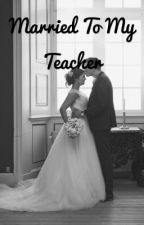 Married to my teacher (on hold) by unique-problem